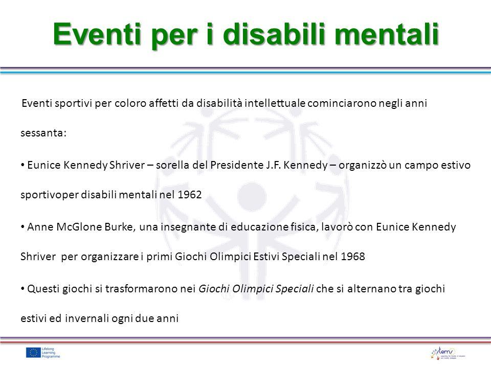 Eventi per i disabili mentali Eventi sportivi per coloro affetti da disabilità intellettuale cominciarono negli anni sessanta: Eunice Kennedy Shriver