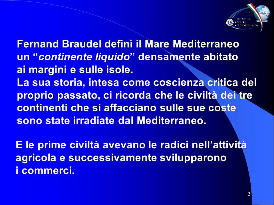 3 Fernand Braudel definì il Mare Mediterraneo un continente liquido densamente abitato ai margini e sulle isole.