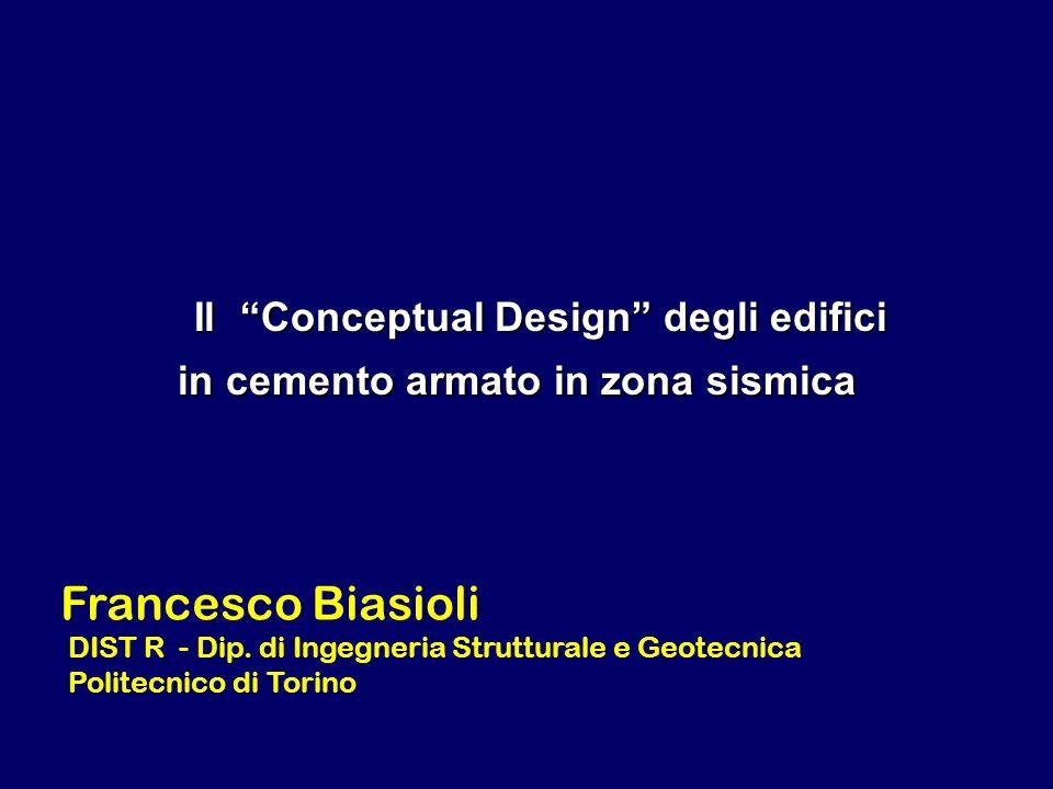 Il Conceptual Design degli edifici in cemento armato in zona sismica Il Conceptual Design degli edifici in cemento armato in zona sismica Francesco Bi
