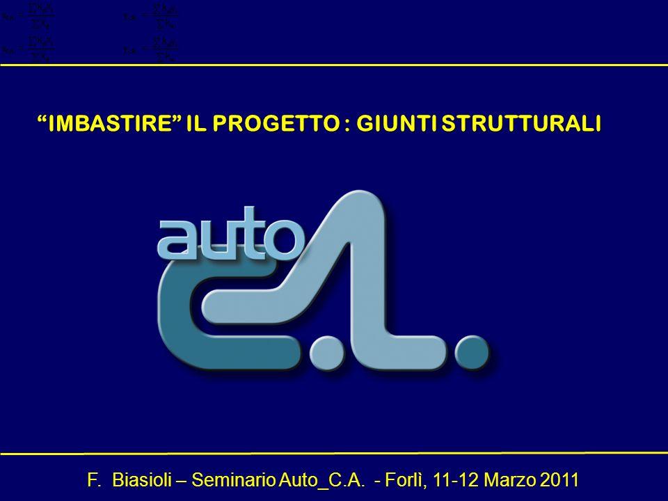 F. Biasioli – Seminario Auto_C.A. - Forlì, 11-12 Marzo 2011 IMBASTIRE IL PROGETTO : GIUNTI STRUTTURALI