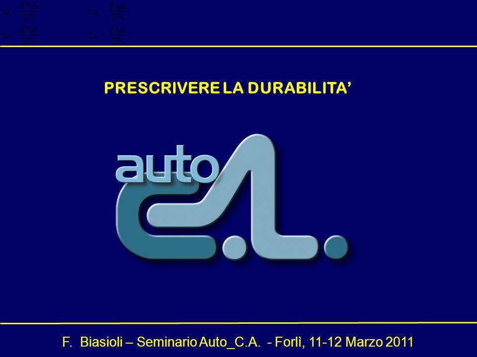 F. Biasioli – Seminario Auto_C.A. - Forlì, 11-12 Marzo 2011 PRESCRIVERE LA DURABILITA