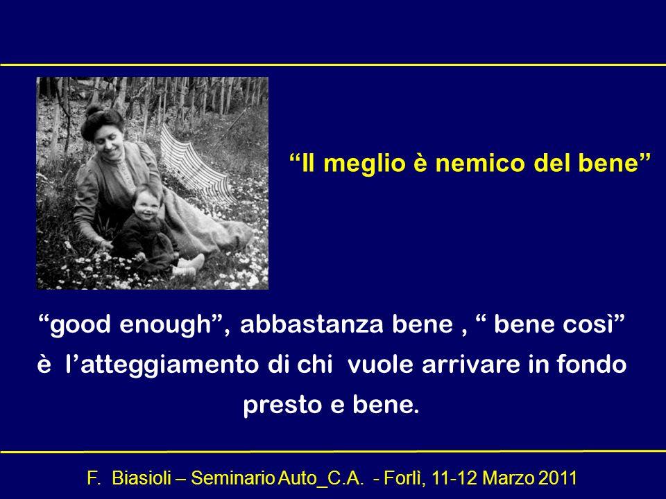 F. Biasioli – Seminario Auto_C.A. - Forlì, 11-12 Marzo 2011 Il meglio è nemico del bene good enough, abbastanza bene, bene così è latteggiamento di ch