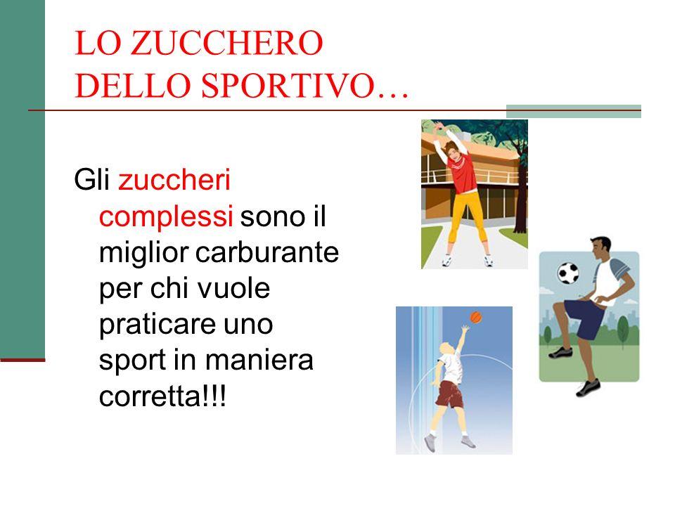 LO ZUCCHERO DELLO SPORTIVO… Gli zuccheri complessi sono il miglior carburante per chi vuole praticare uno sport in maniera corretta!!!