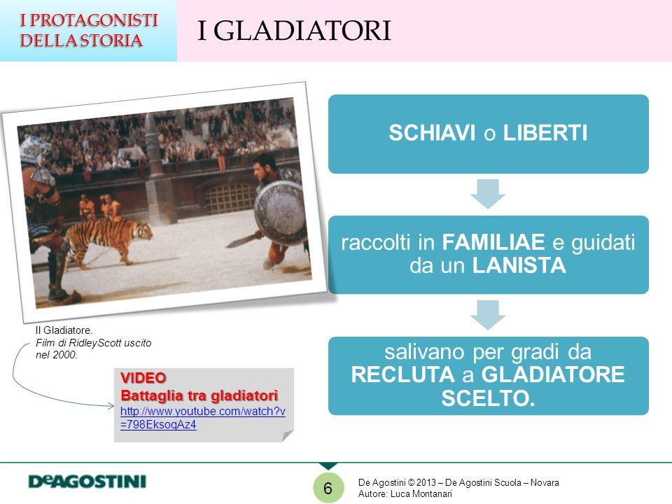 Il Gladiatore. Film di RidleyScott uscito nel 2000. SCHIAVI o LIBERTI raccolti in FAMILIAE e guidati da un LANISTA salivano per gradi da RECLUTA a GLA