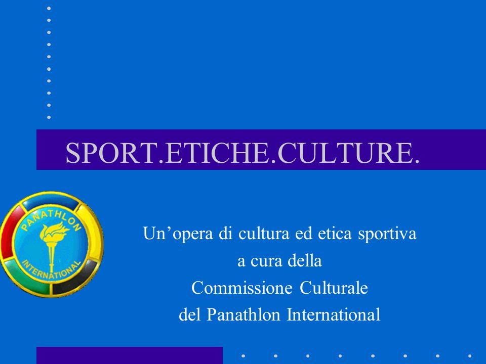 SPORT.ETICHE.CULTURE. Unopera di cultura ed etica sportiva a cura della Commissione Culturale del Panathlon International