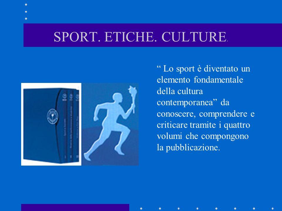 SPORT. ETICHE. CULTURE. Lo sport è diventato un elemento fondamentale della cultura contemporanea da conoscere, comprendere e criticare tramite i quat