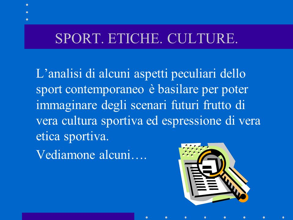 Lanalisi di alcuni aspetti peculiari dello sport contemporaneo è basilare per poter immaginare degli scenari futuri frutto di vera cultura sportiva ed