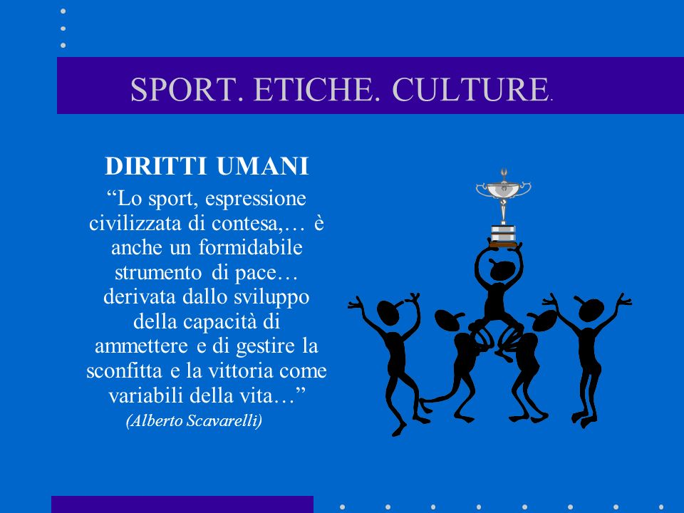 SPORT. ETICHE. CULTURE. DIRITTI UMANI Lo sport, espressione civilizzata di contesa,… è anche un formidabile strumento di pace… derivata dallo sviluppo