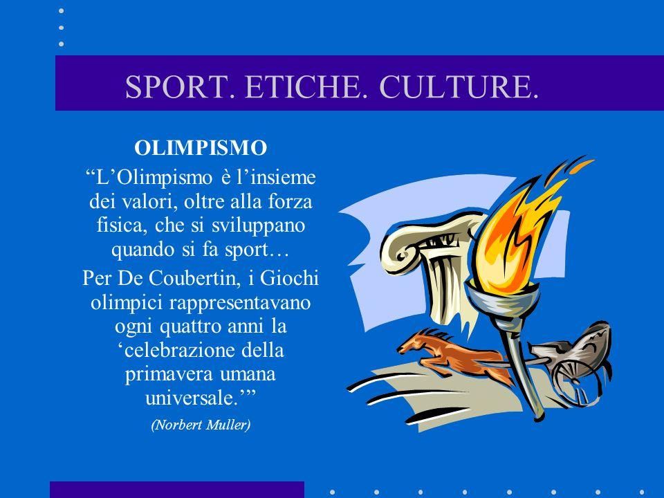 SPORT. ETICHE. CULTURE. OLIMPISMO LOlimpismo è linsieme dei valori, oltre alla forza fisica, che si sviluppano quando si fa sport… Per De Coubertin, i