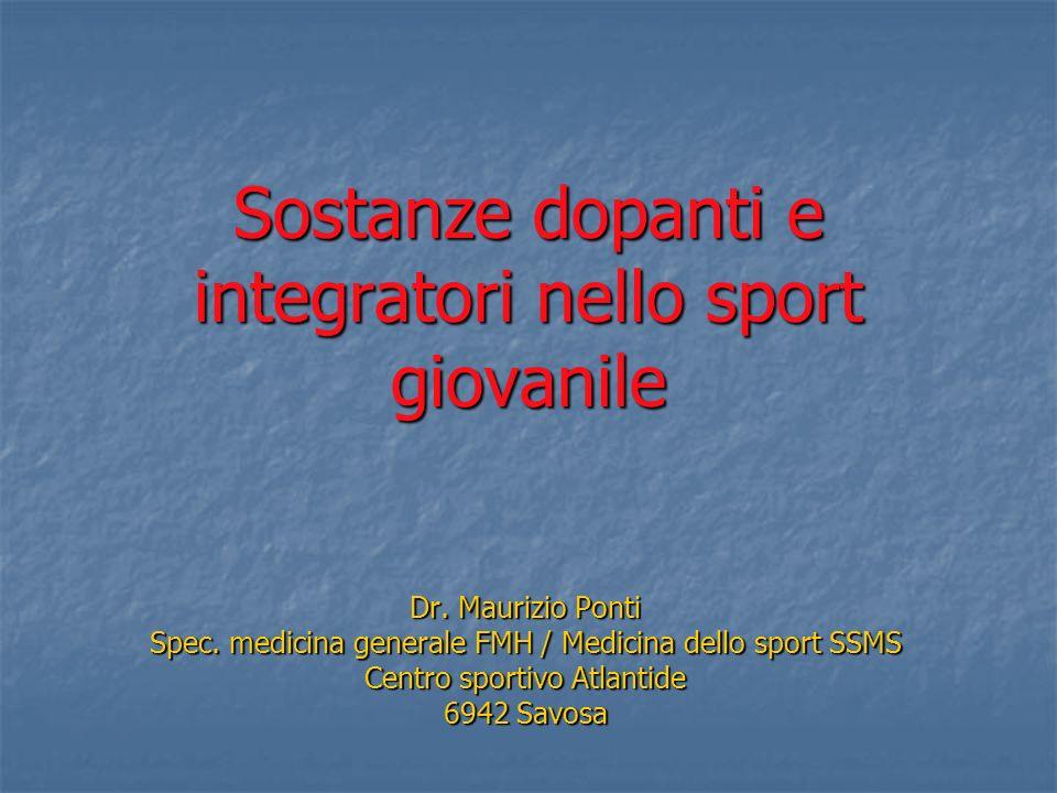 Sostanze dopanti e integratori nello sport giovanile Dr. Maurizio Ponti Spec. medicina generale FMH / Medicina dello sport SSMS Centro sportivo Atlant