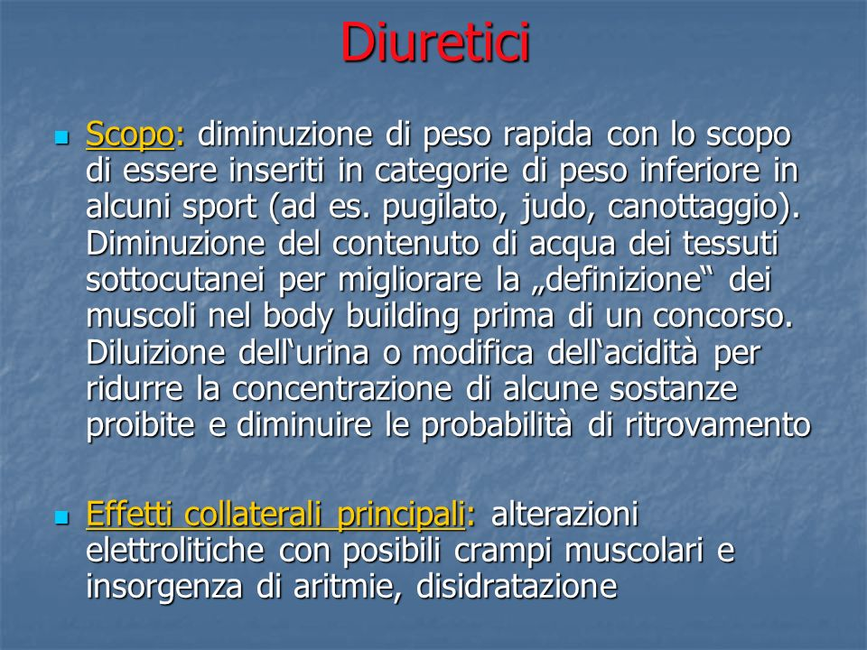 Diuretici Scopo: diminuzione di peso rapida con lo scopo di essere inseriti in categorie di peso inferiore in alcuni sport (ad es. pugilato, judo, can