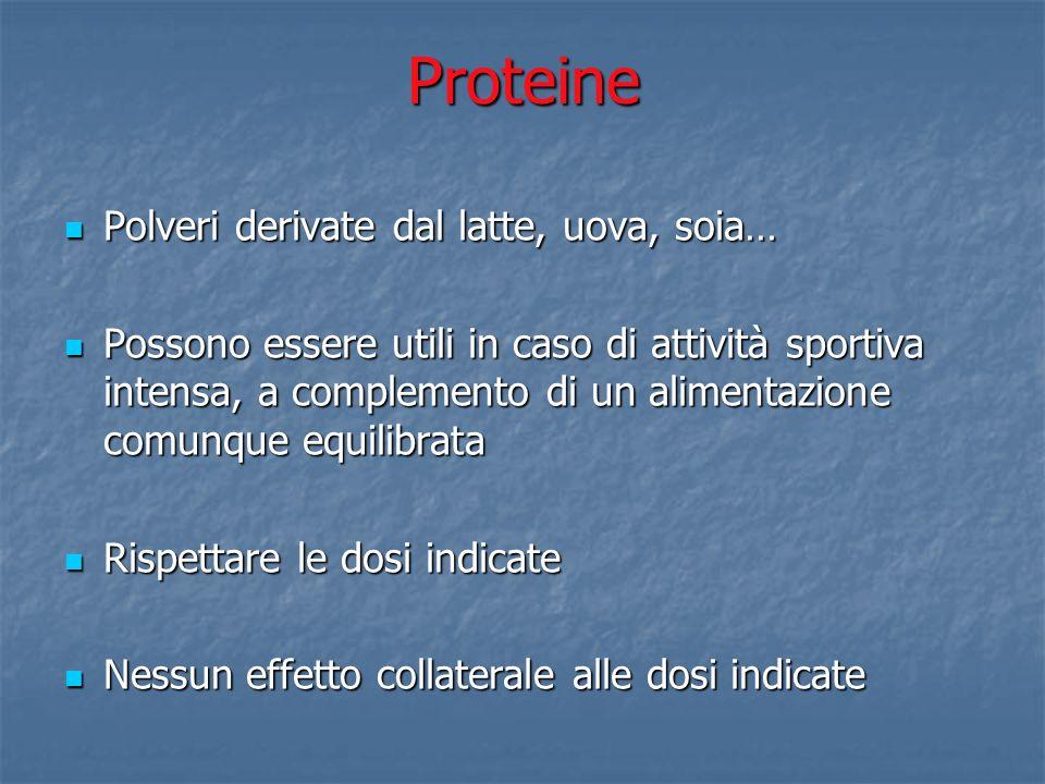 Proteine Polveri derivate dal latte, uova, soia… Polveri derivate dal latte, uova, soia… Possono essere utili in caso di attività sportiva intensa, a