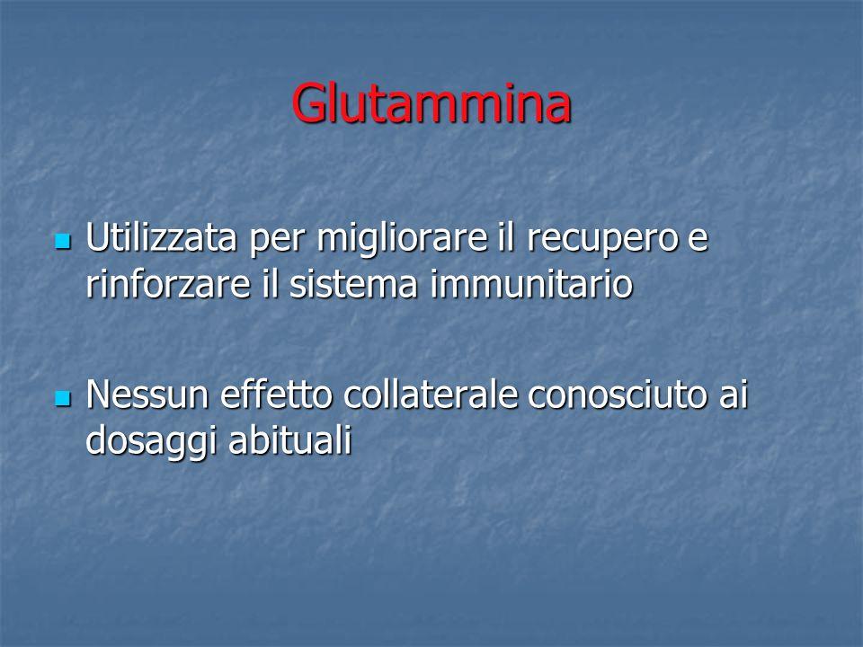 Glutammina Utilizzata per migliorare il recupero e rinforzare il sistema immunitario Utilizzata per migliorare il recupero e rinforzare il sistema imm