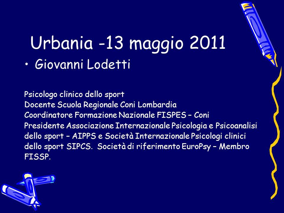 Urbania -13 maggio 2011 Giovanni Lodetti Psicologo clinico dello sport Docente Scuola Regionale Coni Lombardia Coordinatore Formazione Nazionale FISPE
