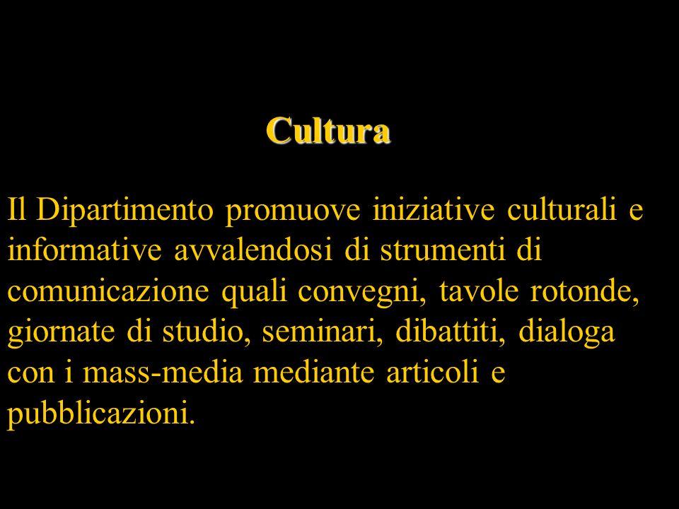 Cultura Il Dipartimento promuove iniziative culturali e informative avvalendosi di strumenti di comunicazione quali convegni, tavole rotonde, giornate di studio, seminari, dibattiti, dialoga con i mass-media mediante articoli e pubblicazioni.