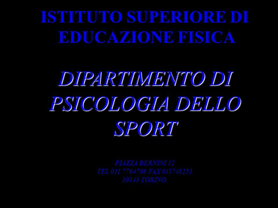 ISTITUTO SUPERIORE DI EDUCAZIONE FISICA DIPARTIMENTO DI PSICOLOGIA DELLO SPORT PIAZZA BERNINI 12 TEL 011 7764708 FAX 011748251 10143 TORINO.