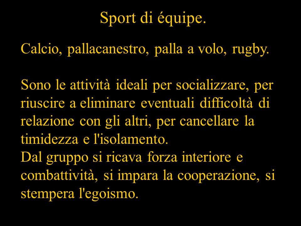 Sport di équipe. Calcio, pallacanestro, palla a volo, rugby.