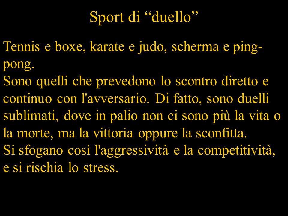 Sport di duello Tennis e boxe, karate e judo, scherma e ping- pong.