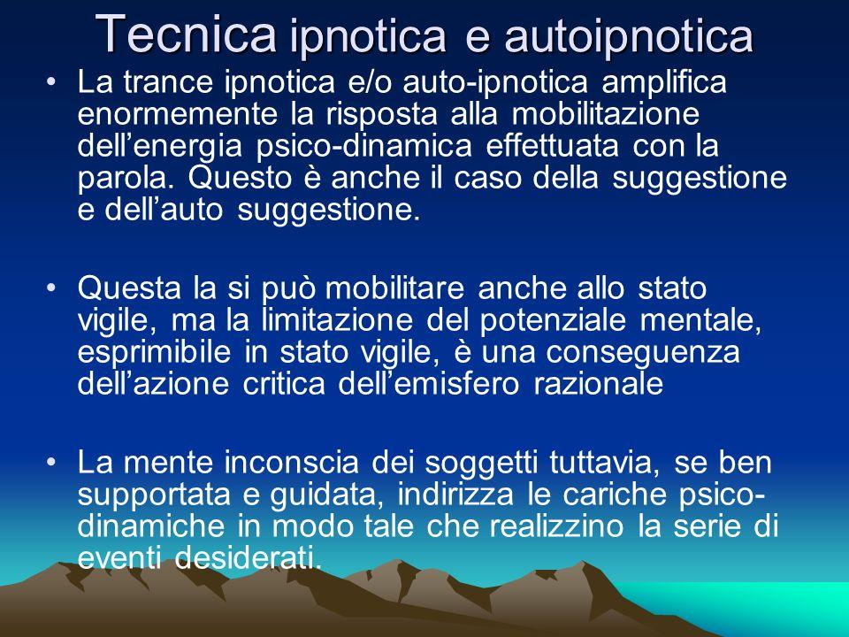 Tecnica ipnotica e autoipnotica La trance ipnotica e/o auto-ipnotica amplifica enormemente la risposta alla mobilitazione dellenergia psico-dinamica e