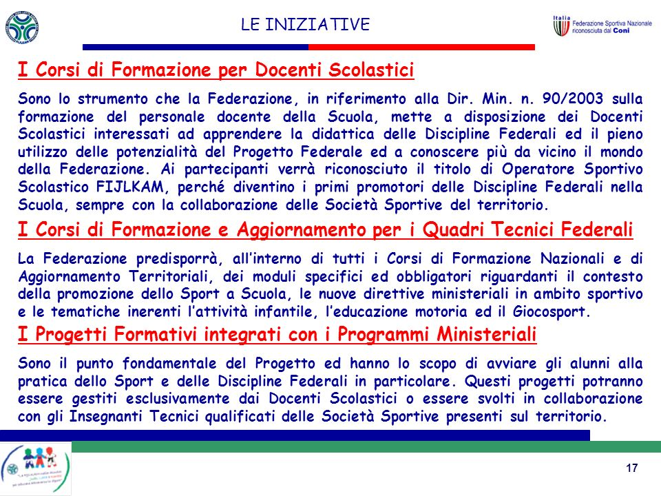 17 LE INIZIATIVE I Corsi di Formazione per Docenti Scolastici Sono lo strumento che la Federazione, in riferimento alla Dir.