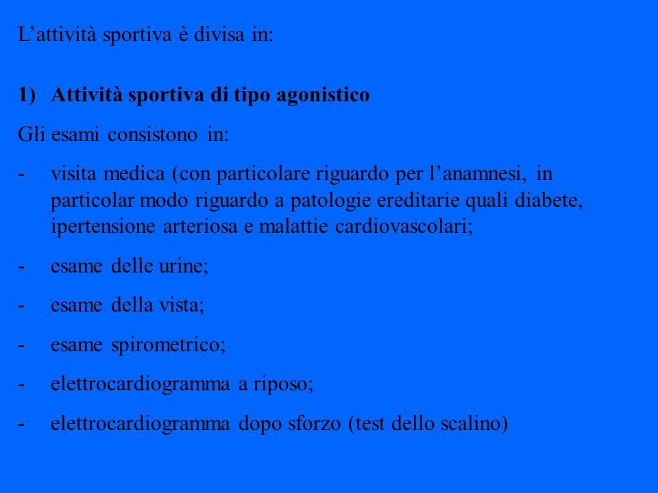 2) Attività di tipo non agonistico Gli esami consistono in: - visita medica (con particolare riguardo per lanamnesi in rapporto a malattie ereditarie quali diabete, ipertensione arteriosa, malattie cardiovascolari); - esame delle urine; - esame della vista; - elettrocardiogramma a riposo.