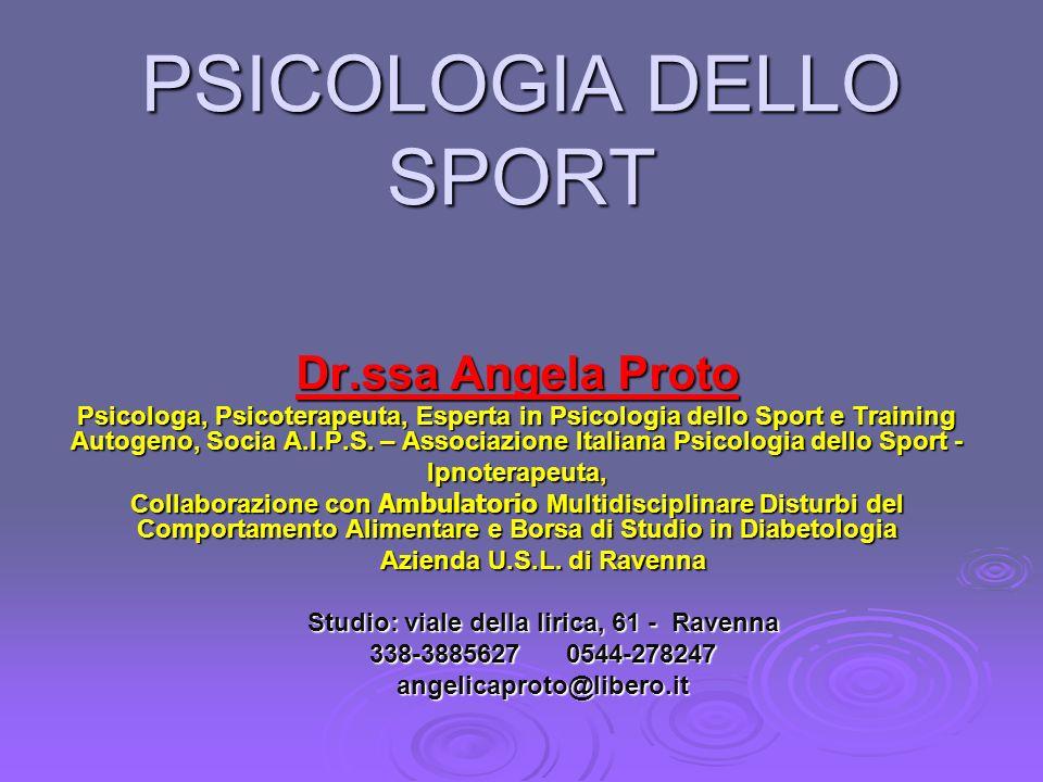 PSICOLOGIA DELLO SPORT Dr.ssa Angela Proto Psicologa, Psicoterapeuta, Esperta in Psicologia dello Sport e Training Autogeno, Socia A.I.P.S. – Associaz