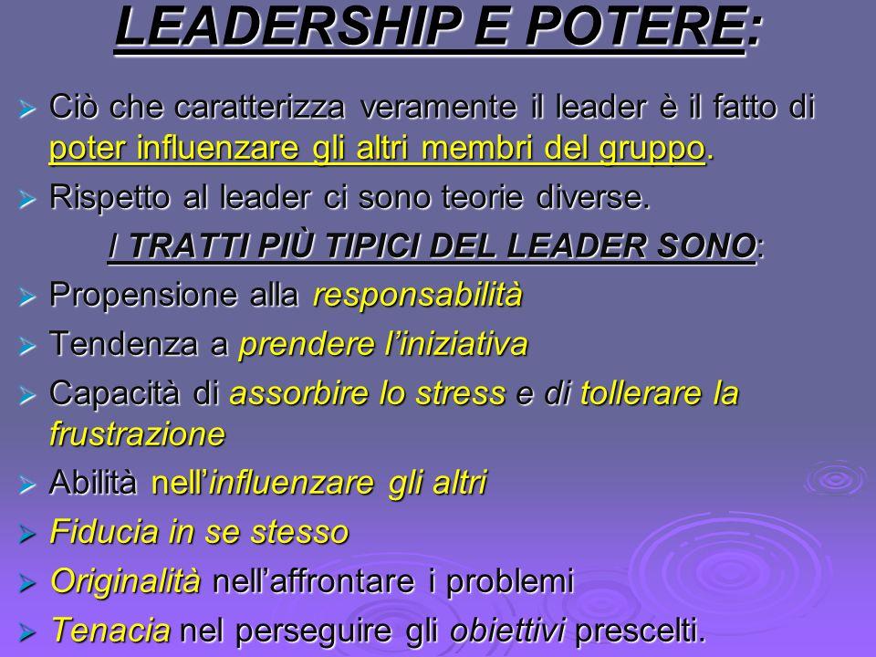 LEADERSHIP E POTERE: Ciò che caratterizza veramente il leader è il fatto di poter influenzare gli altri membri del gruppo. Ciò che caratterizza verame