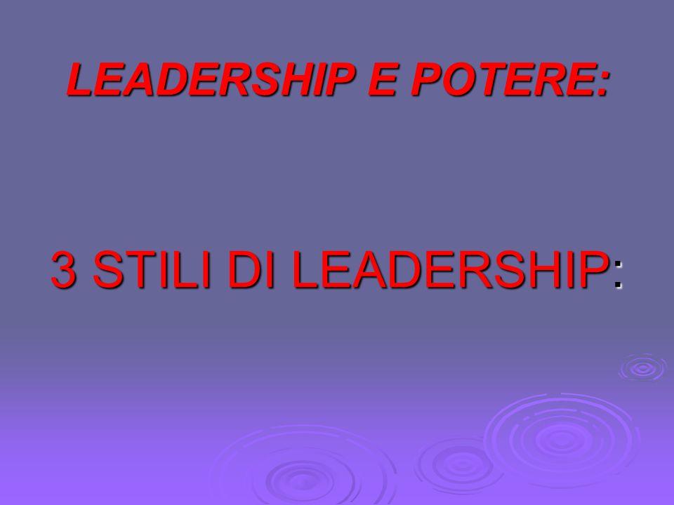 LEADERSHIP E POTERE: 3 STILI DI LEADERSHIP: