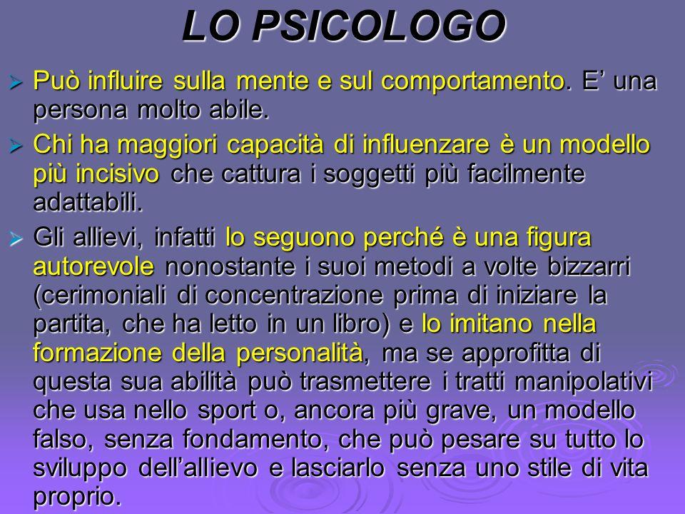 LO PSICOLOGO Può influire sulla mente e sul comportamento. E una persona molto abile. Può influire sulla mente e sul comportamento. E una persona molt