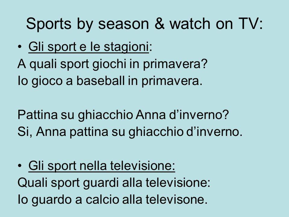 Sports by season & watch on TV: Gli sport e le stagioni: A quali sport giochi in primavera? Io gioco a baseball in primavera. Pattina su ghiacchio Ann