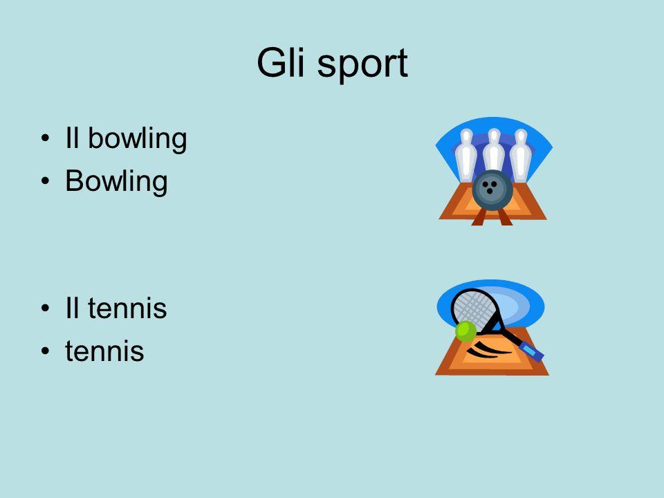 Gli sport Il bowling Bowling Il tennis tennis