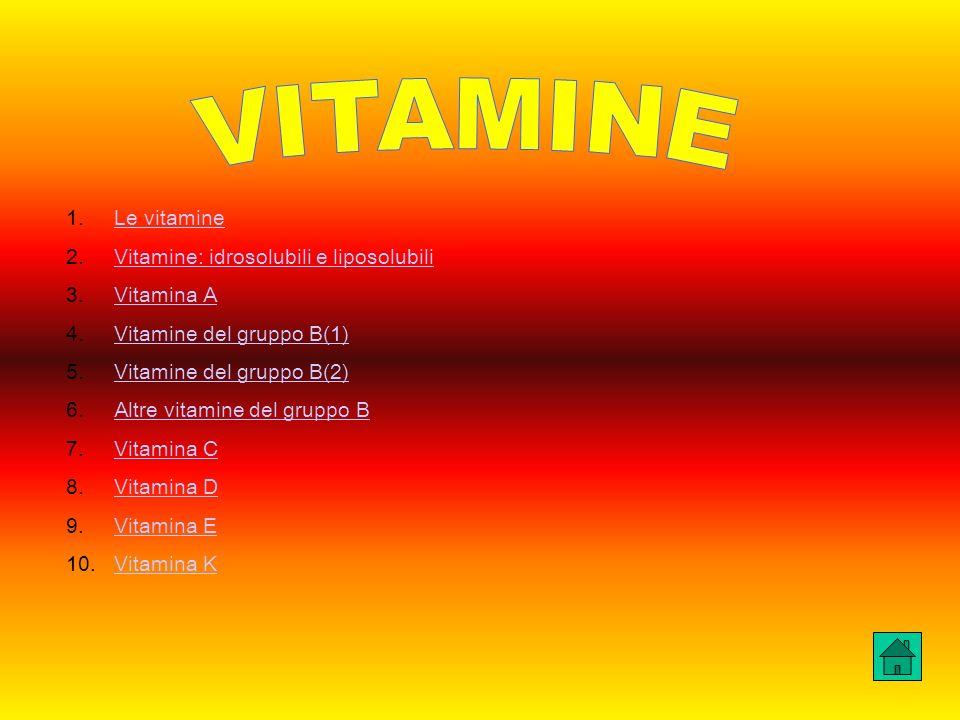 1.Le vitamineLe vitamine 2.Vitamine: idrosolubili e liposolubiliVitamine: idrosolubili e liposolubili 3.Vitamina AVitamina A 4.Vitamine del gruppo B(1)Vitamine del gruppo B(1) 5.Vitamine del gruppo B(2)Vitamine del gruppo B(2) 6.Altre vitamine del gruppo BAltre vitamine del gruppo B 7.Vitamina CVitamina C 8.Vitamina DVitamina D 9.Vitamina EVitamina E 10.Vitamina KVitamina K