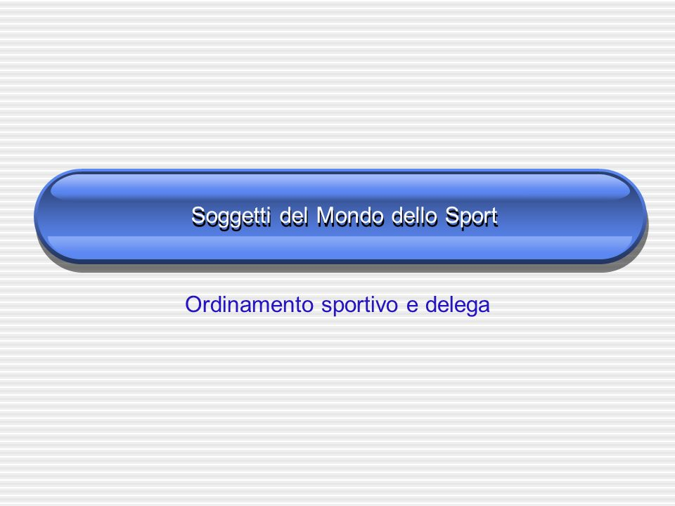 Soggetti del Mondo dello Sport Ordinamento sportivo e delega