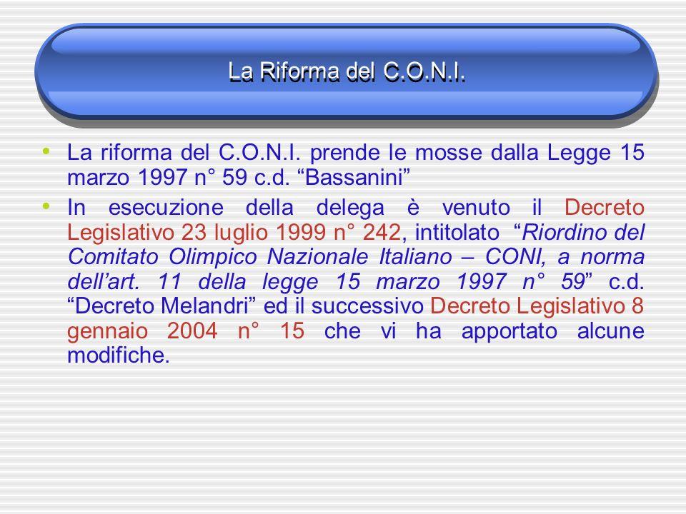 La Riforma del C.O.N.I. La riforma del C.O.N.I. prende le mosse dalla Legge 15 marzo 1997 n° 59 c.d. Bassanini In esecuzione della delega è venuto il