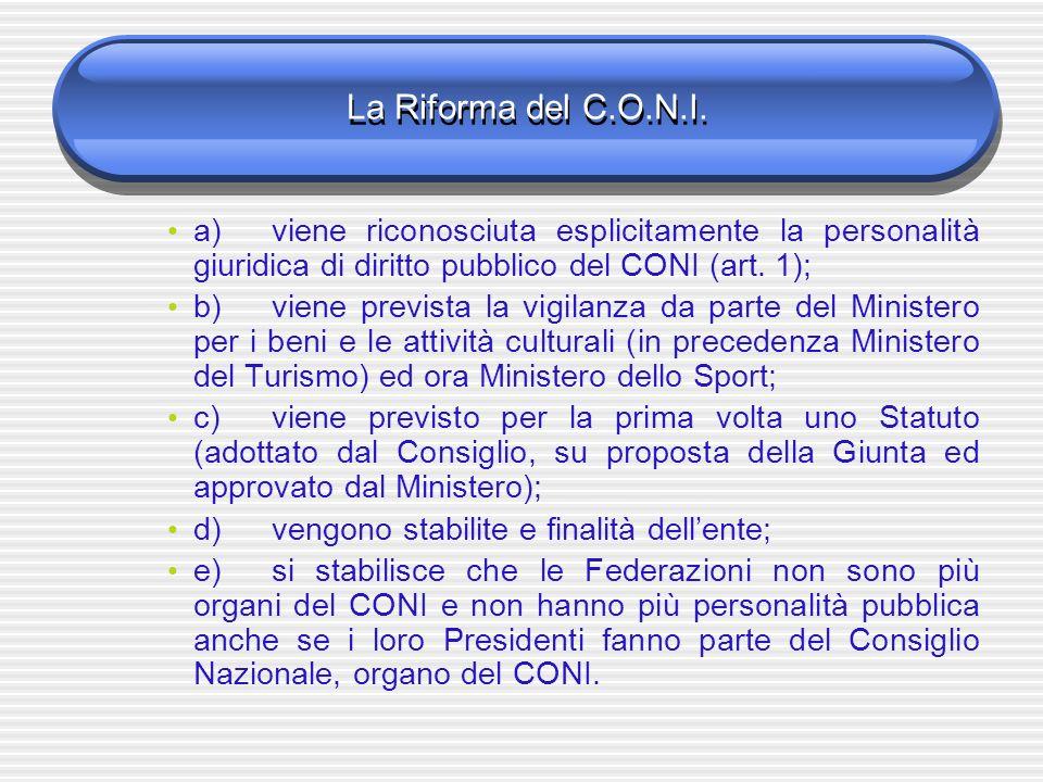 La Riforma del C.O.N.I. a)viene riconosciuta esplicitamente la personalità giuridica di diritto pubblico del CONI (art. 1); b)viene prevista la vigila