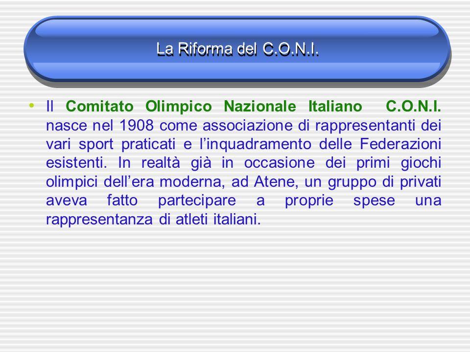 La Riforma del C.O.N.I. Il Comitato Olimpico Nazionale Italiano C.O.N.I. nasce nel 1908 come associazione di rappresentanti dei vari sport praticati e