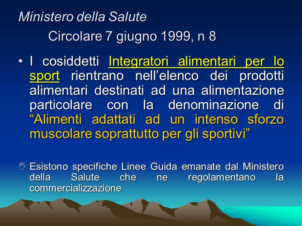 Ministero della Salute Circolare 7 giugno 1999, n 8 I cosiddetti Integratori alimentari per lo sport rientrano nellelenco dei prodotti alimentari dest