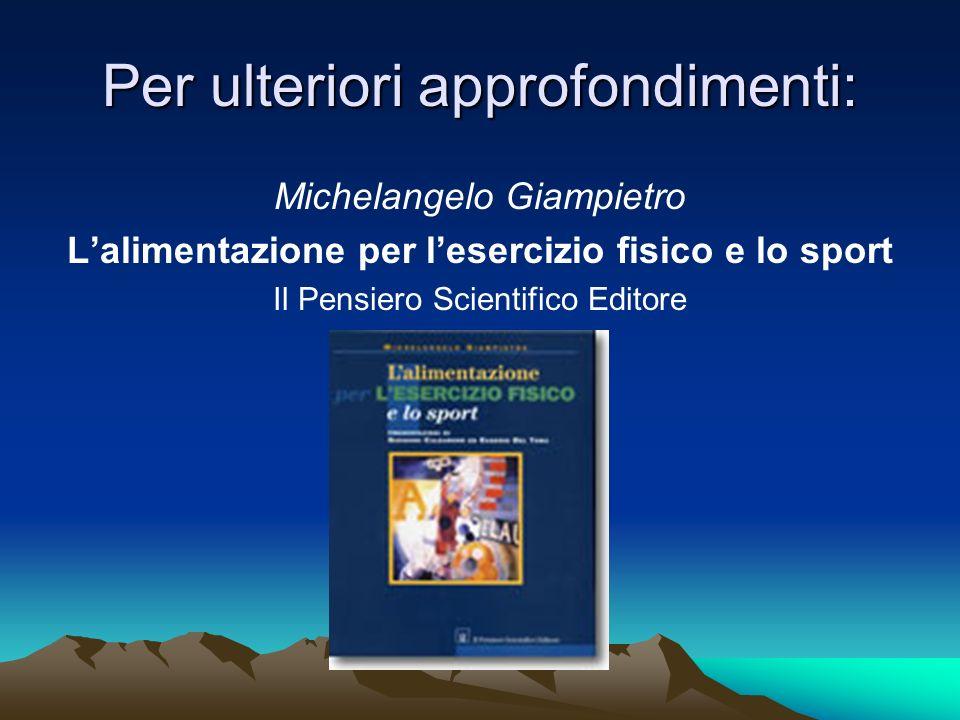 Per ulteriori approfondimenti: Michelangelo Giampietro Lalimentazione per lesercizio fisico e lo sport Il Pensiero Scientifico Editore