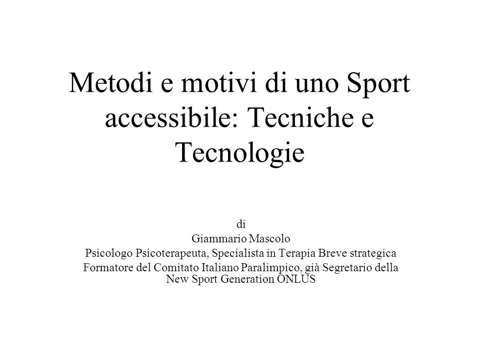 Metodi e motivi di uno Sport accessibile: Tecniche e Tecnologie di Giammario Mascolo Psicologo Psicoterapeuta, Specialista in Terapia Breve strategica