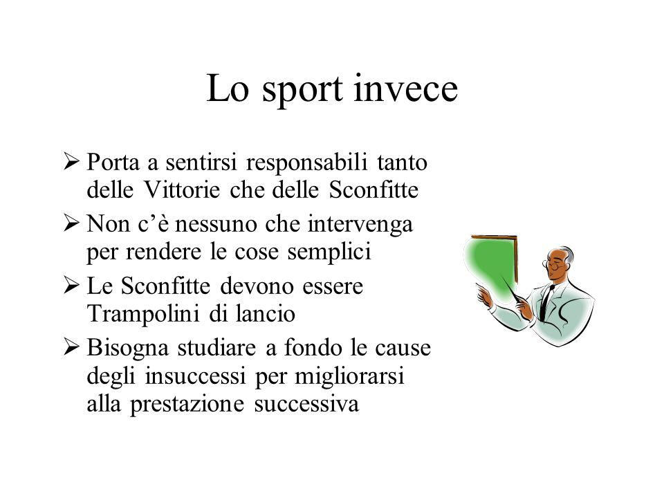 Lo sport invece Porta a sentirsi responsabili tanto delle Vittorie che delle Sconfitte Non cè nessuno che intervenga per rendere le cose semplici Le S