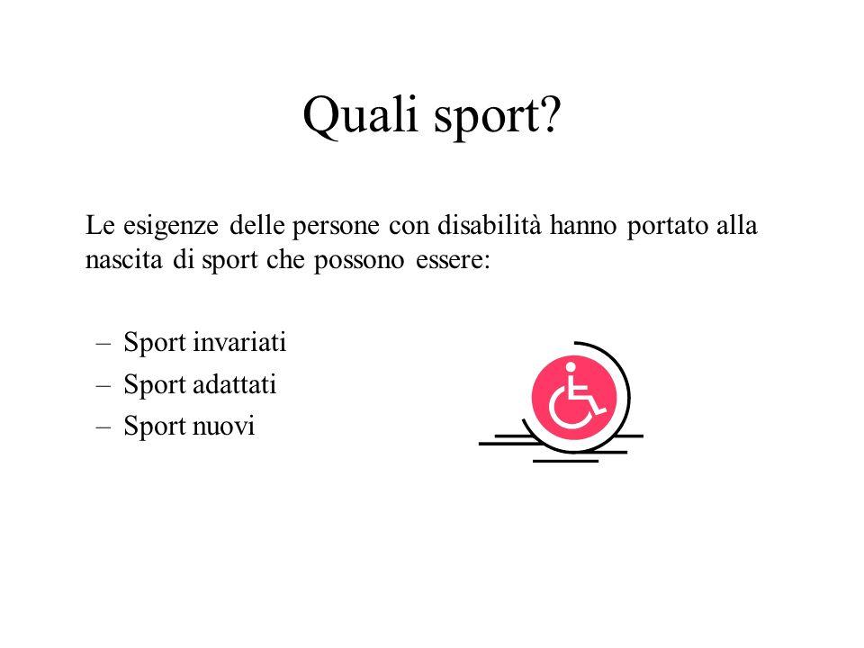 Quali sport? Le esigenze delle persone con disabilità hanno portato alla nascita di sport che possono essere: –Sport invariati –Sport adattati –Sport