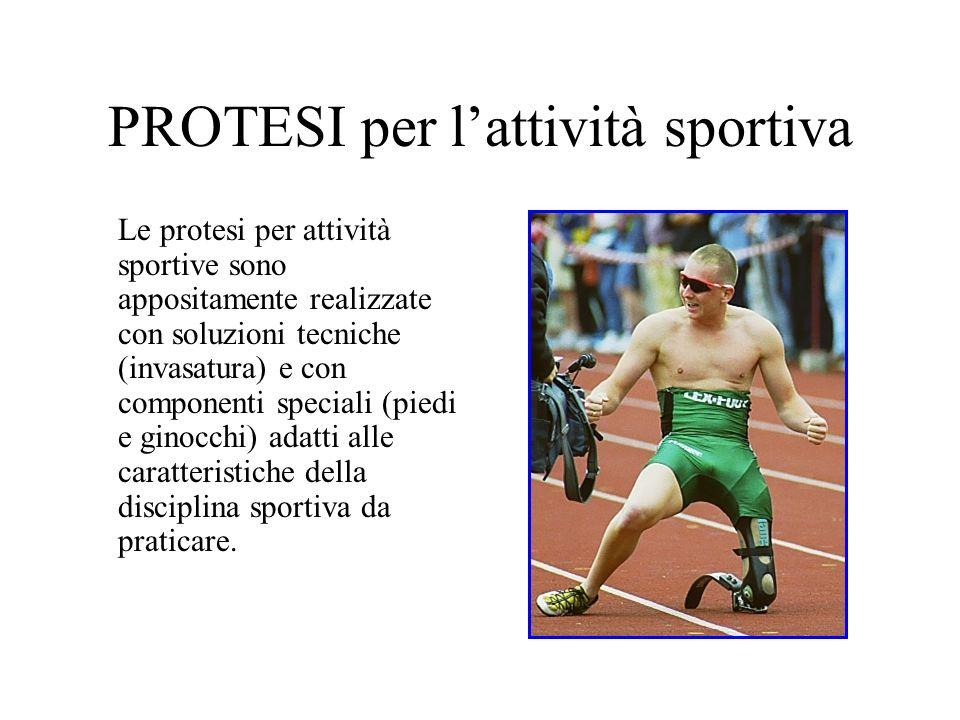PROTESI per lattività sportiva Le protesi per attività sportive sono appositamente realizzate con soluzioni tecniche (invasatura) e con componenti spe