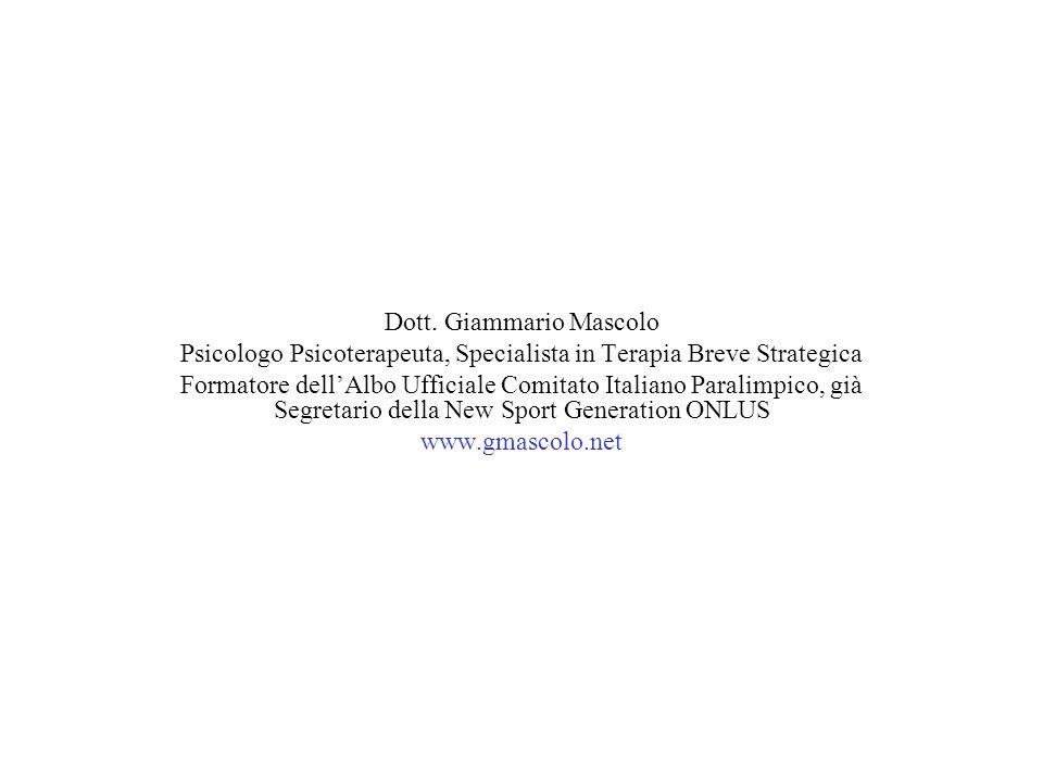 Dott. Giammario Mascolo Psicologo Psicoterapeuta, Specialista in Terapia Breve Strategica Formatore dellAlbo Ufficiale Comitato Italiano Paralimpico,