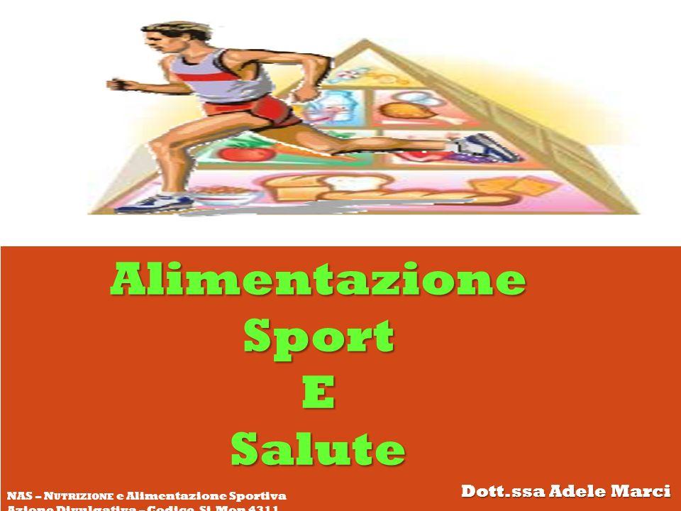 AlimentazioneSportESalute Dott.ssa Adele Marci NAS – N UTRIZIONE e Alimentazione Sportiva Azione Divulgativa – Codice Si.Mon 4311