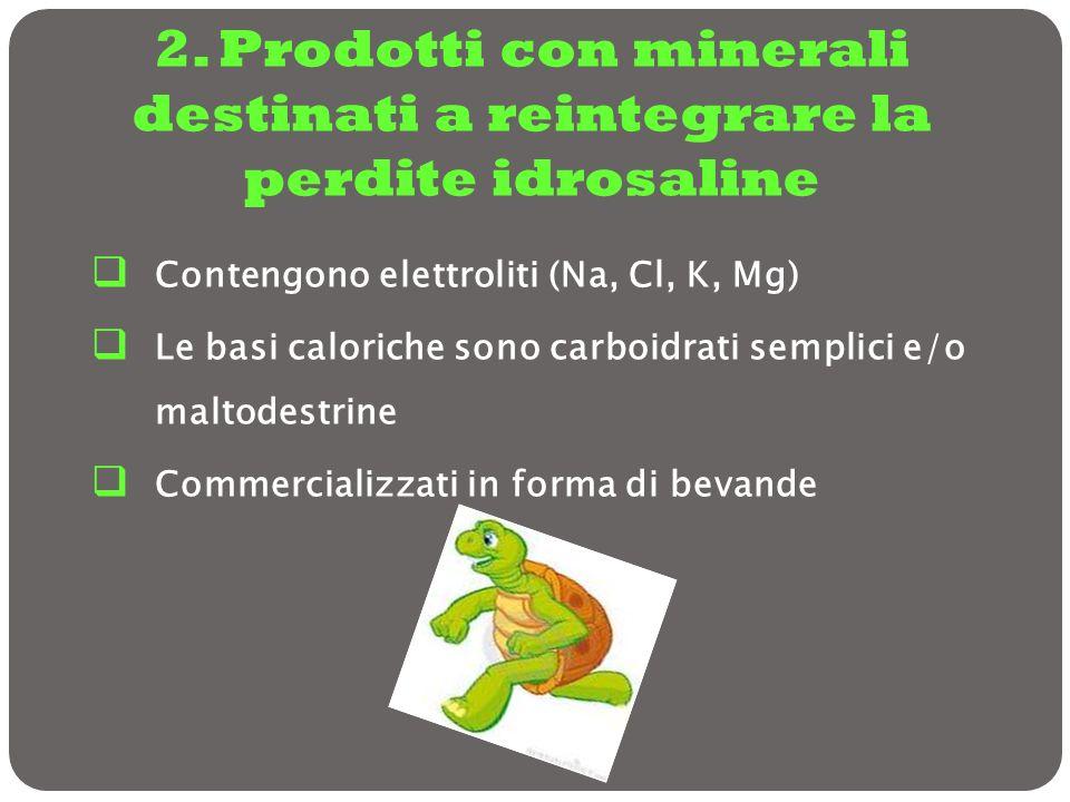 2. Prodotti con minerali destinati a reintegrare la perdite idrosaline Contengono elettroliti (Na, Cl, K, Mg) Le basi caloriche sono carboidrati sempl