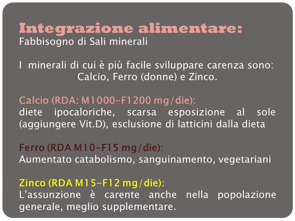Integrazione alimentare: Fabbisogno di Sali minerali I minerali di cui è più facile sviluppare carenza sono: Calcio, Ferro (donne) e Zinco. Calcio (RD