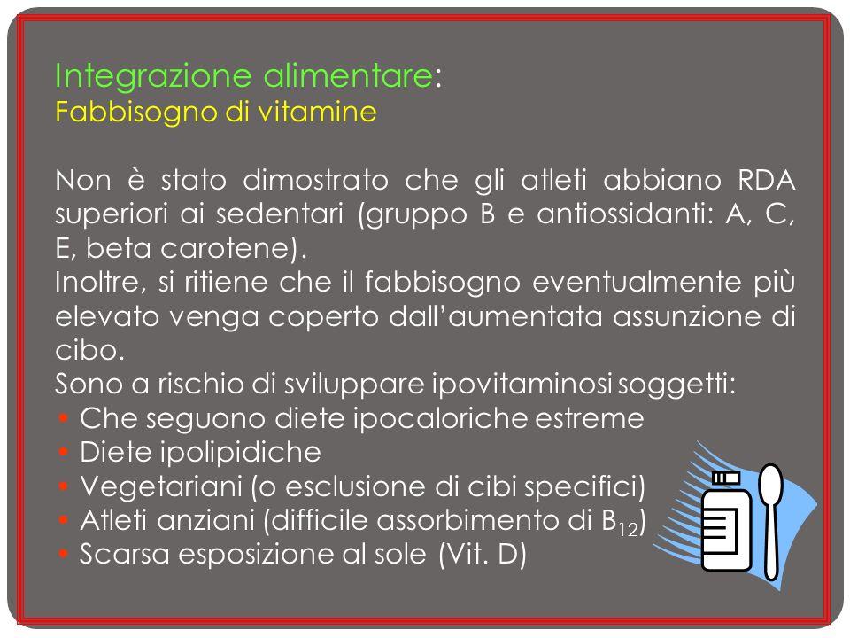 Integrazione alimentare: Fabbisogno di vitamine Non è stato dimostrato che gli atleti abbiano RDA superiori ai sedentari (gruppo B e antiossidanti: A,