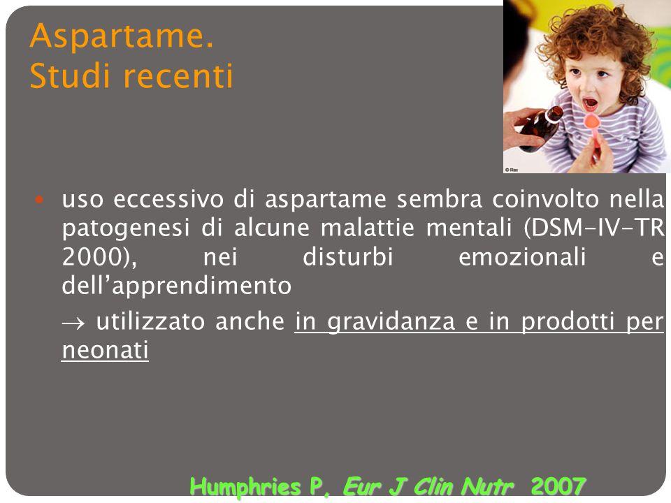 Aspartame. Studi recenti uso eccessivo di aspartame sembra coinvolto nella patogenesi di alcune malattie mentali (DSM-IV-TR 2000), nei disturbi emozio