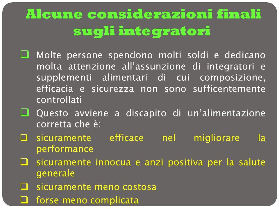 Alcune considerazioni finali sugli integratori Molte persone spendono molti soldi e dedicano molta attenzione allassunzione di integratori e supplemen