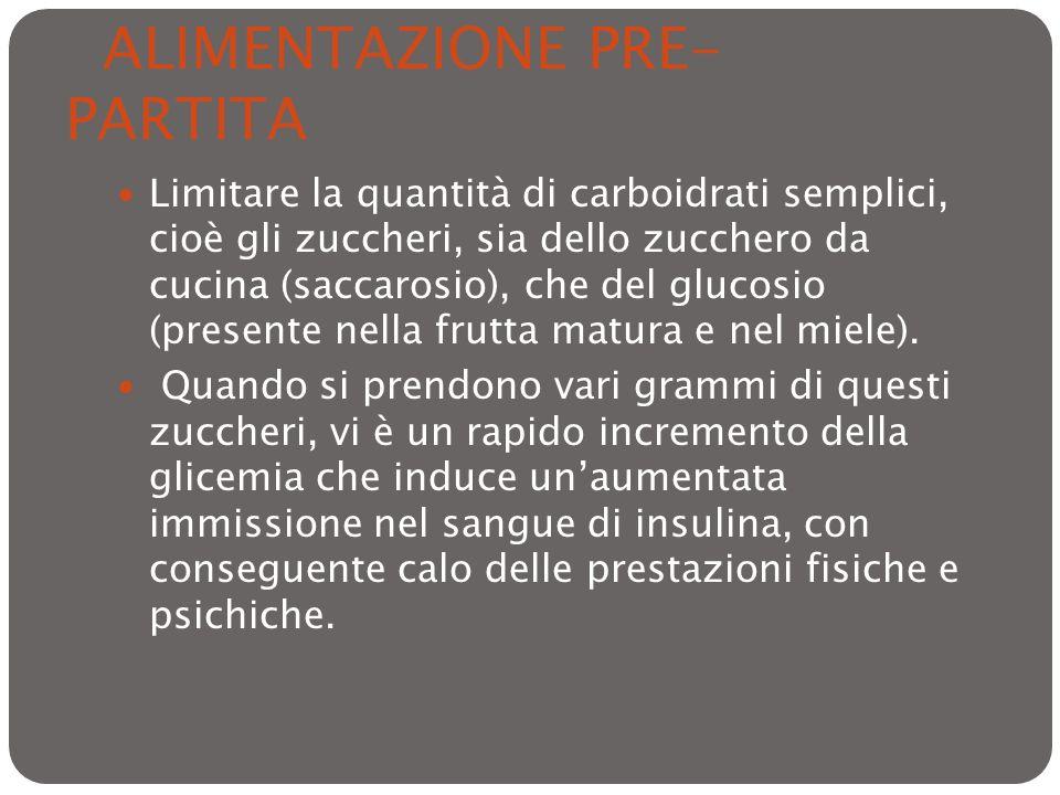 ALIMENTAZIONE PRE- PARTITA Limitare la quantità di carboidrati semplici, cioè gli zuccheri, sia dello zucchero da cucina (saccarosio), che del glucosi